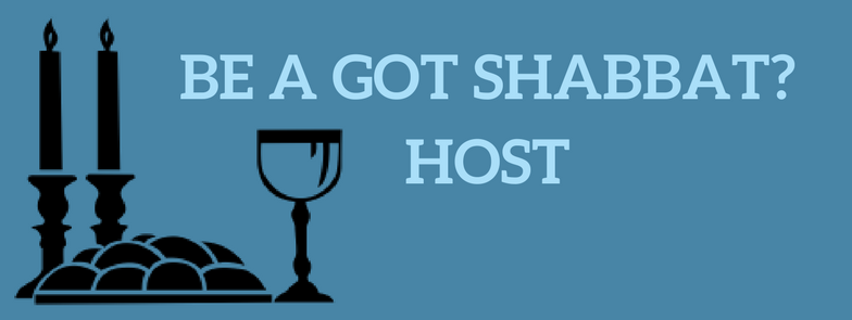 BE A GOT SHABBAT- HOST